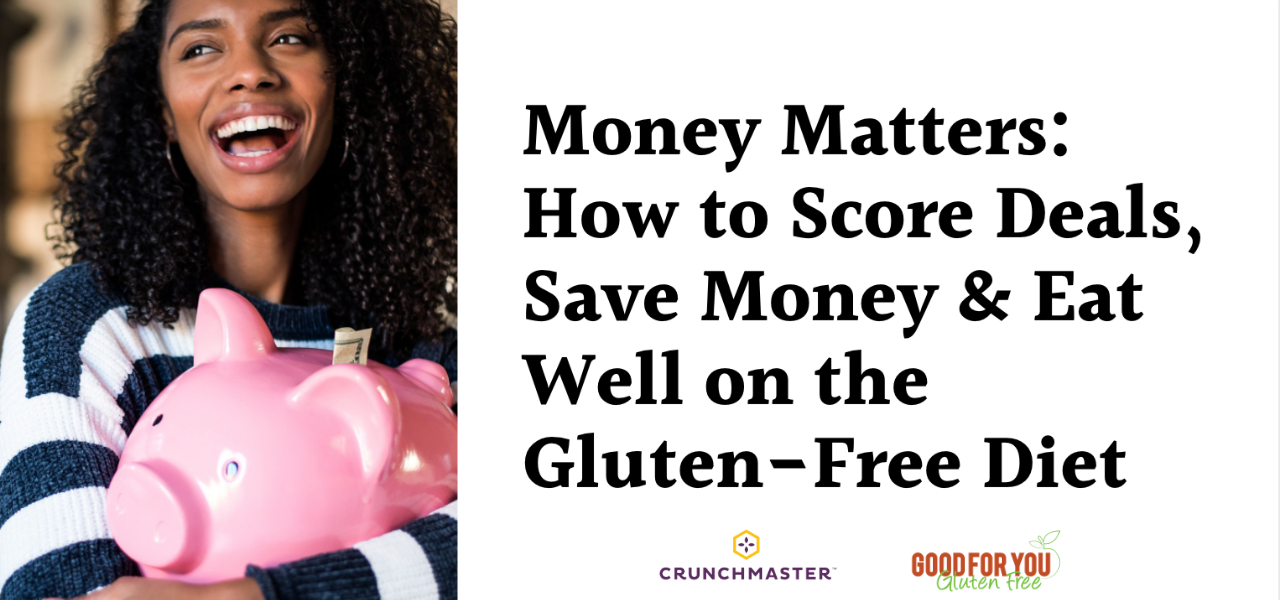 Money Matters:  How to Score Deals, Save Money and Eat Well on the Gluten-Free Diet