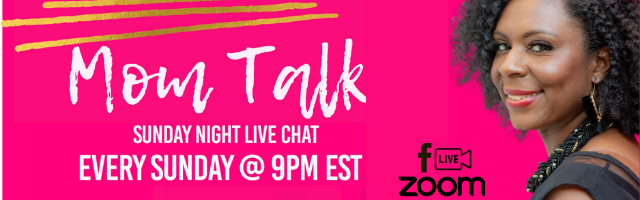 Mom Talk: Sunday Night Live Chat- Join Me every Sunday @9PM est.