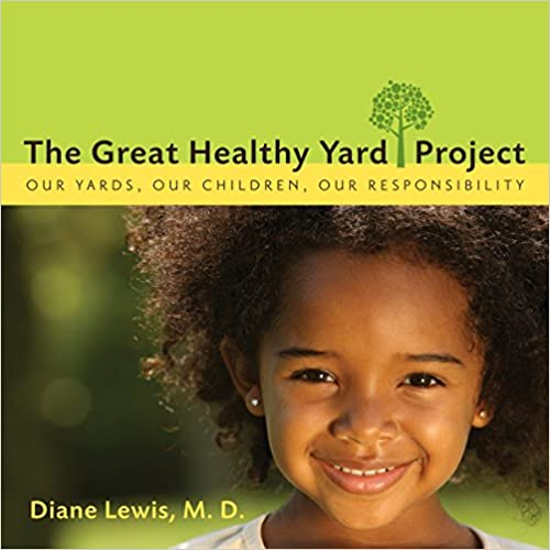 Diane Lewis, M.D. and founder of the Great Healthy Yard Project, will tell us how we can have beautiful, lush yards, without using the harmful synthetic pesticides, weed killers and chemical fertilizers