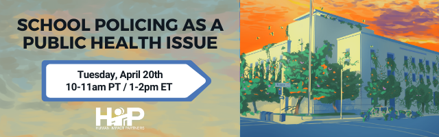 "Banner with a sunrise colored background, reading ""School Policing as a Public Health Crisis, Tuesday, April 20th, 10-11 am PT/1-2 pm ET"""