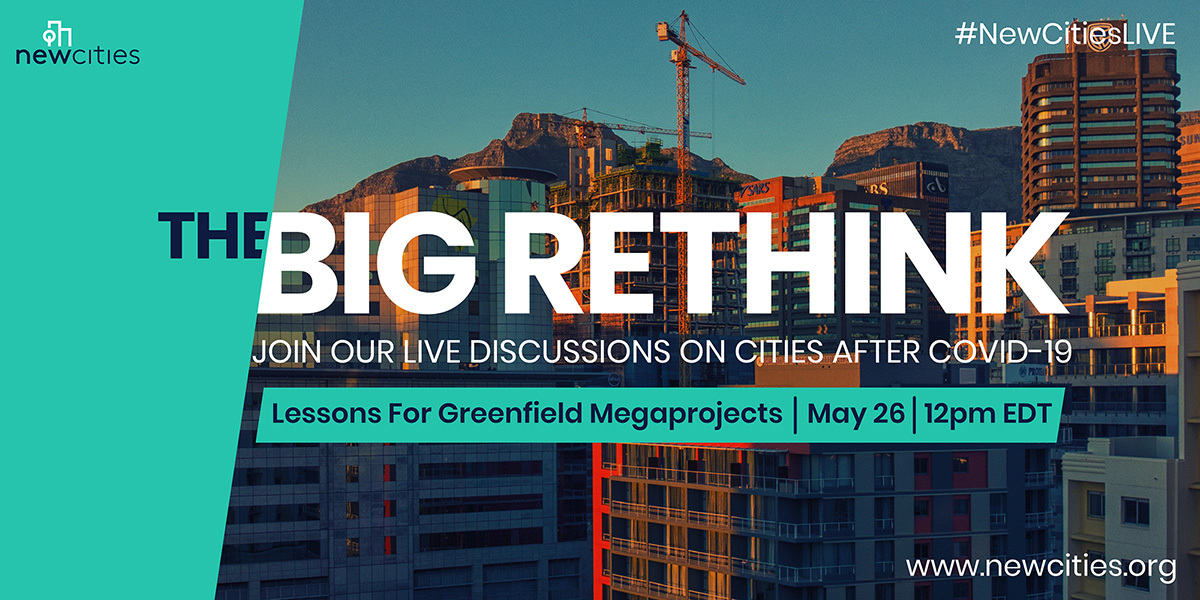 The Big Rethink: Cities on COVID-19 on 'Lessons For Greenfield Megaprojects'