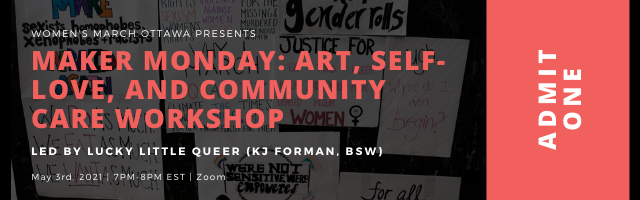 "Header image that reads ""Maker Monday: Art, self-love, and community care workshop,"" with details about the workshop time, date, and facilitator below. To the right, text reads ""admit one"" to make the image look like a ticket."