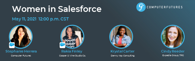 Women in Salesforce, a live panel event moderated by Stephanie Herrera, May 11 2021 at 12:00 p.m. Central