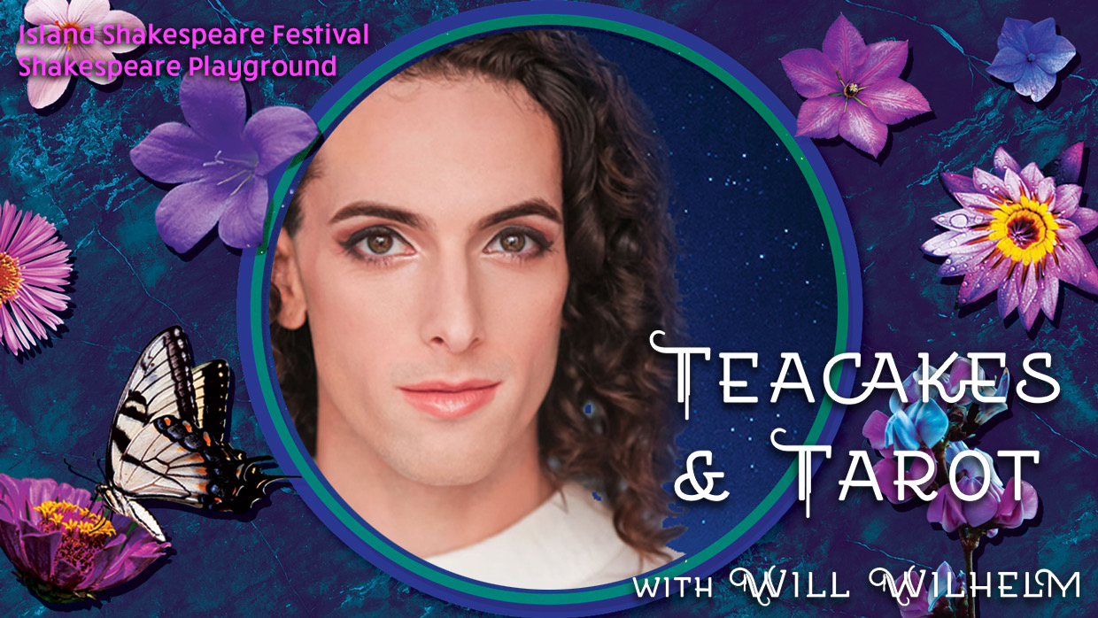 A non-binary face is centered in a deep purple frame with various purple flowers decorating. Text in top left reads Island Shakespeare Festival Shakespeare Playground and in bottom right reads Teacakes & Tarot with Will Wilhelm.