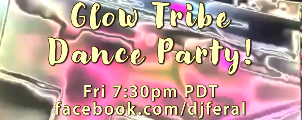 Glow Tribe Dance Party! 8pm PT