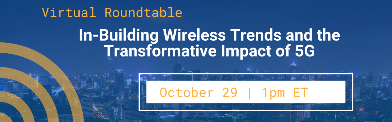 Connected2Fiber Virtual Roundtable | In-Building Wireless Trends and the Transformative Impact of 5G