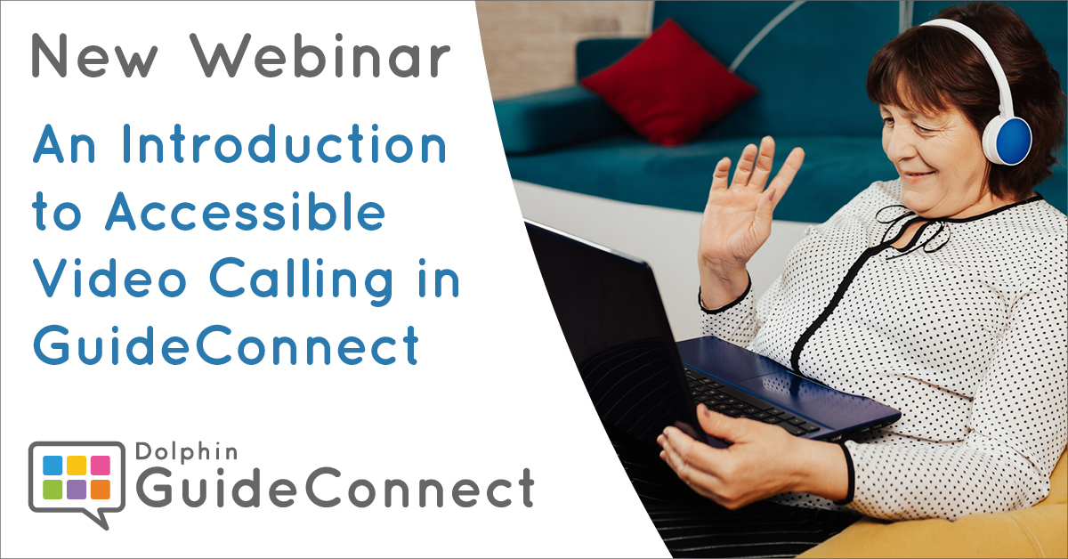New Webinar. An Introduction to Accessible Video Calling in GuideConnect.