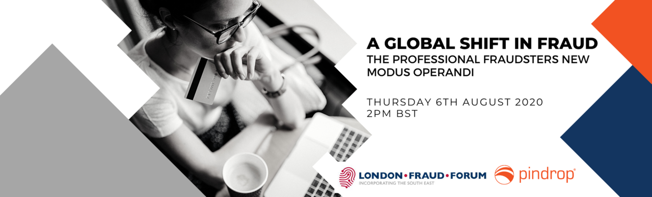 A Global Shift in Fraud Webinar from London Fraud Forum and Pindrop
