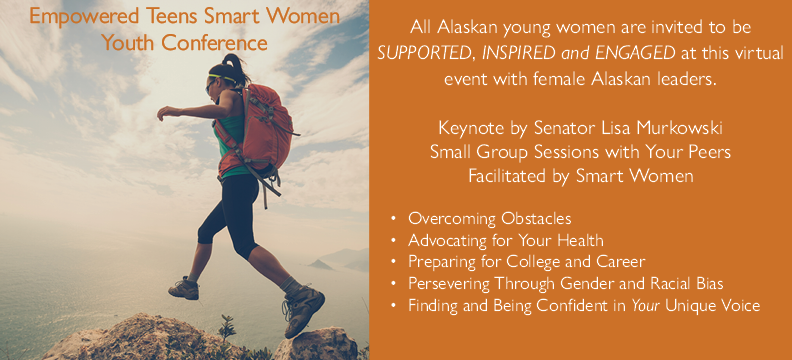 All Alaskan young women are invited to be supported, inspired, and engaged at this virtual event. Keynote by Senator Murkowski. Small group sessions with your peers facilitated by smart women.