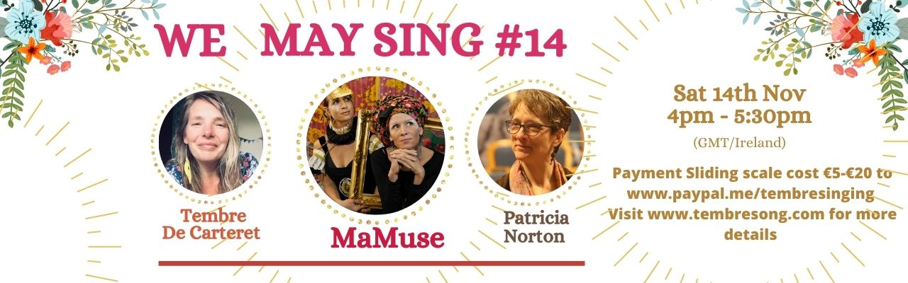 WELCOME to We May Sing # 14 Happening this coming Sat 14th Nov 2020 4pm -5.30pm GMT /Ireland Guest Song leaders MaMuse & Patricia Norton. Denotation on a sliding scale basis required €5-€20 /$6-$23 to www.paypal.me/tembresinging or visit www.tembresong.com