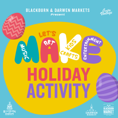 Let's Make and Blackburn with Darwen Council presents Easter Holiday Virtual Activities