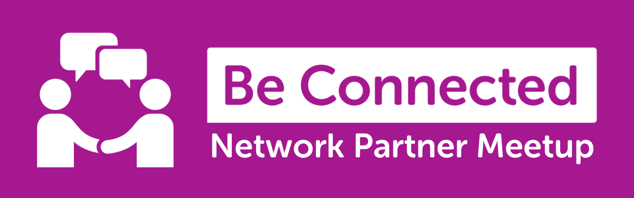 Be Connected Network Partner Meetup