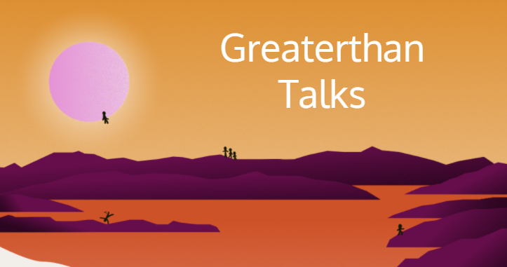 Greaterthan talks