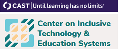 CAST: until learning has no limits and Center on Inclusive Technology & Education Systems logos